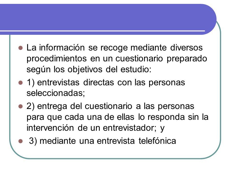La información se recoge mediante diversos procedimientos en un cuestionario preparado según los objetivos del estudio: