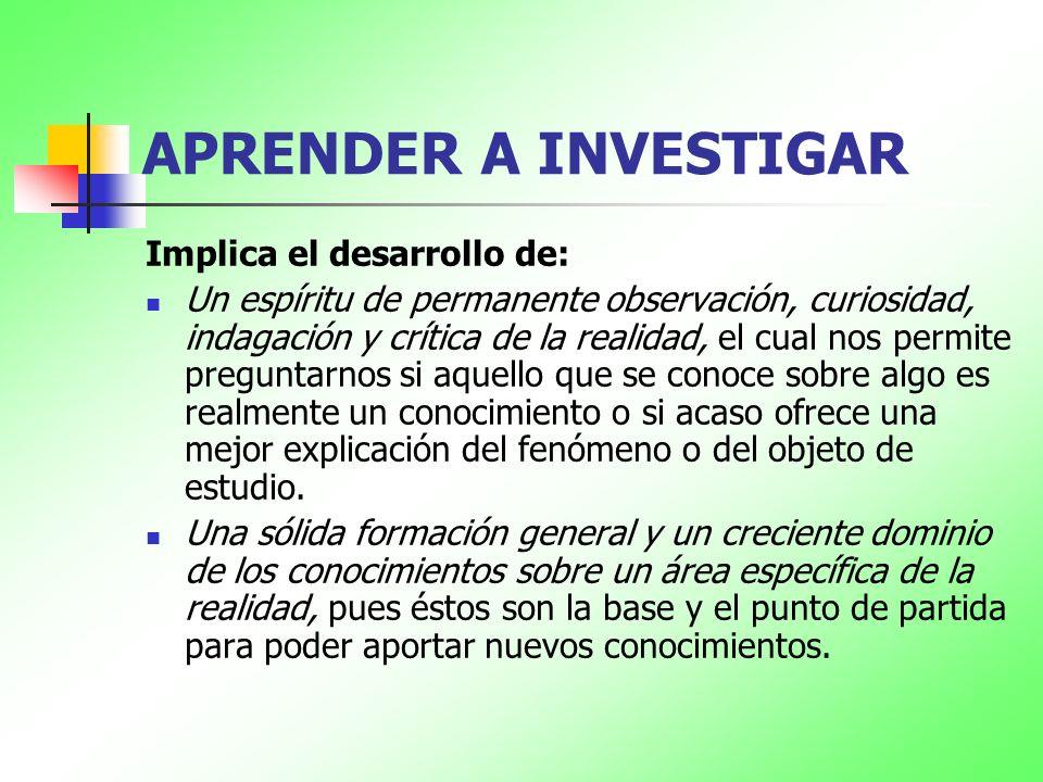 APRENDER A INVESTIGAR Implica el desarrollo de: