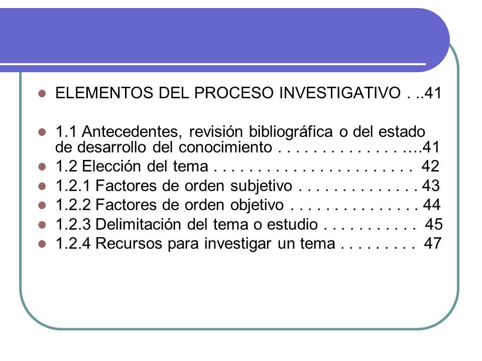 ELEMENTOS DEL PROCESO INVESTIGATIVO . ..41