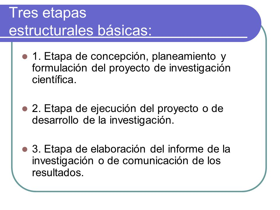 Tres etapas estructurales básicas: