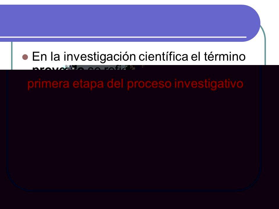 En la investigación científica el término proyecto se refiere estrictamente a la primera etapa del proceso investigativo: a la etapa de concepción, planeamiento y formulación de las acciones que generalmente culminan en un documento escrito, en el cual se consignan los aspectos y elementos básicos previstos para posteriormente emprender su desarrollo.