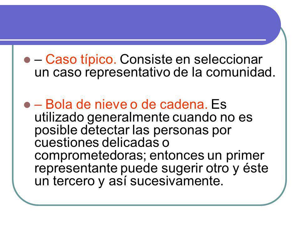 – Caso típico. Consiste en seleccionar un caso representativo de la comunidad.