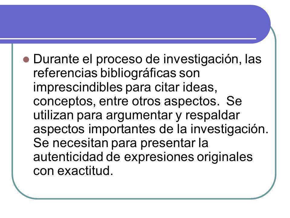 Durante el proceso de investigación, las referencias bibliográficas son imprescindibles para citar ideas, conceptos, entre otros aspectos.