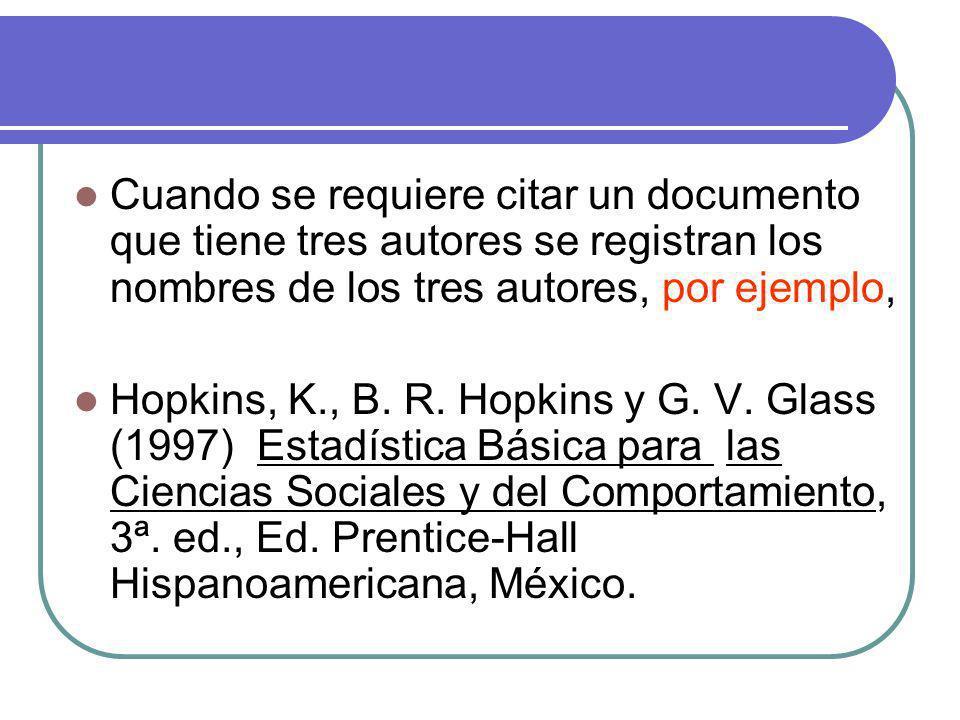 Cuando se requiere citar un documento que tiene tres autores se registran los nombres de los tres autores, por ejemplo,