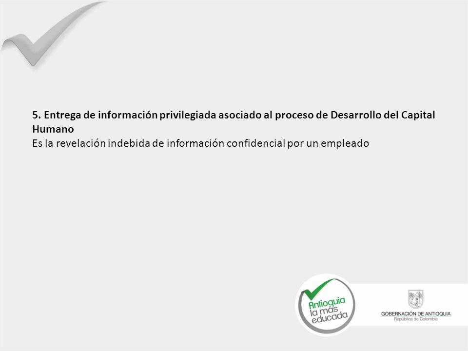 5. Entrega de información privilegiada asociado al proceso de Desarrollo del Capital Humano