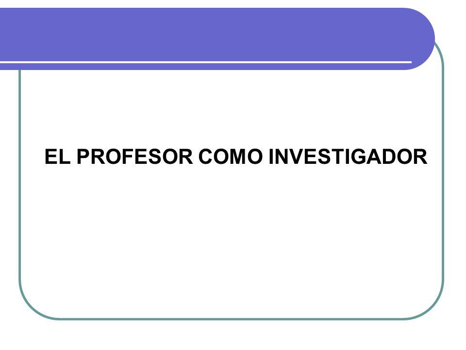 EL PROFESOR COMO INVESTIGADOR