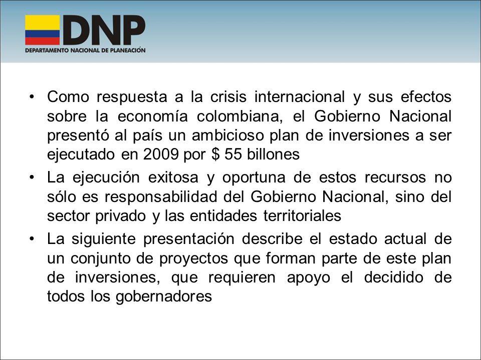 Como respuesta a la crisis internacional y sus efectos sobre la economía colombiana, el Gobierno Nacional presentó al país un ambicioso plan de inversiones a ser ejecutado en 2009 por $ 55 billones