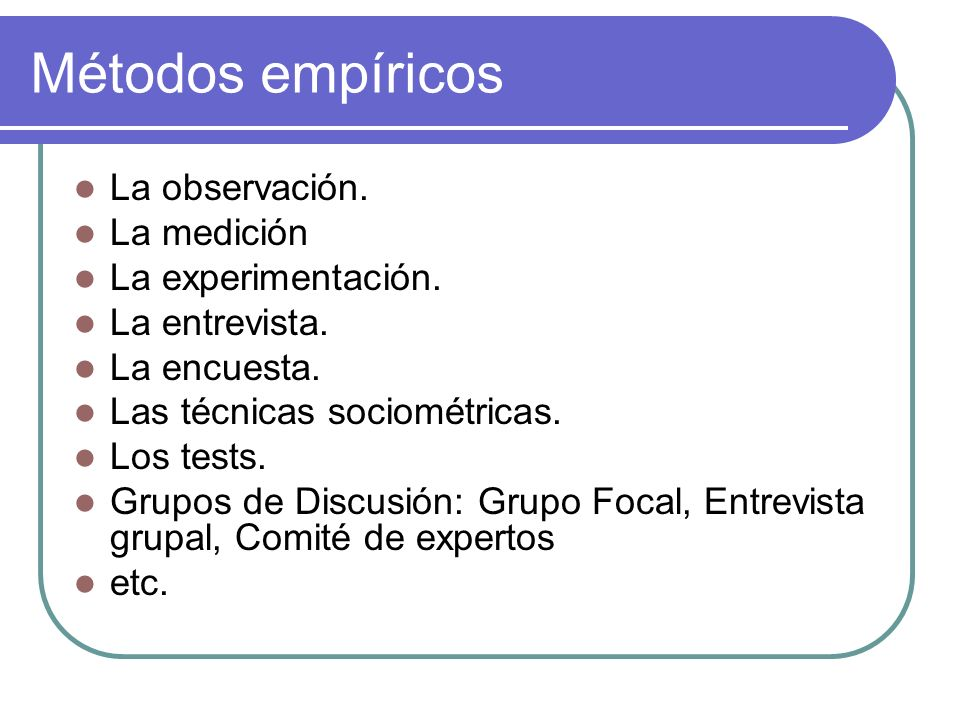 Métodos empíricos La observación. La medición La experimentación.