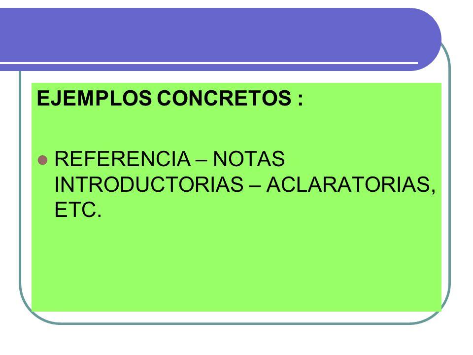 EJEMPLOS CONCRETOS : REFERENCIA – NOTAS INTRODUCTORIAS – ACLARATORIAS, ETC.