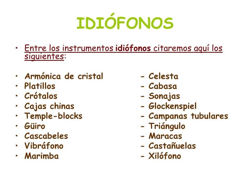 IDIÓFONOS Entre los instrumentos idiófonos citaremos aquí los siguientes: Armónica de cristal - Celesta.