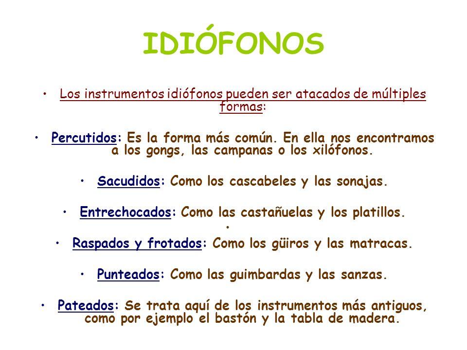 IDIÓFONOSLos instrumentos idiófonos pueden ser atacados de múltiples formas: