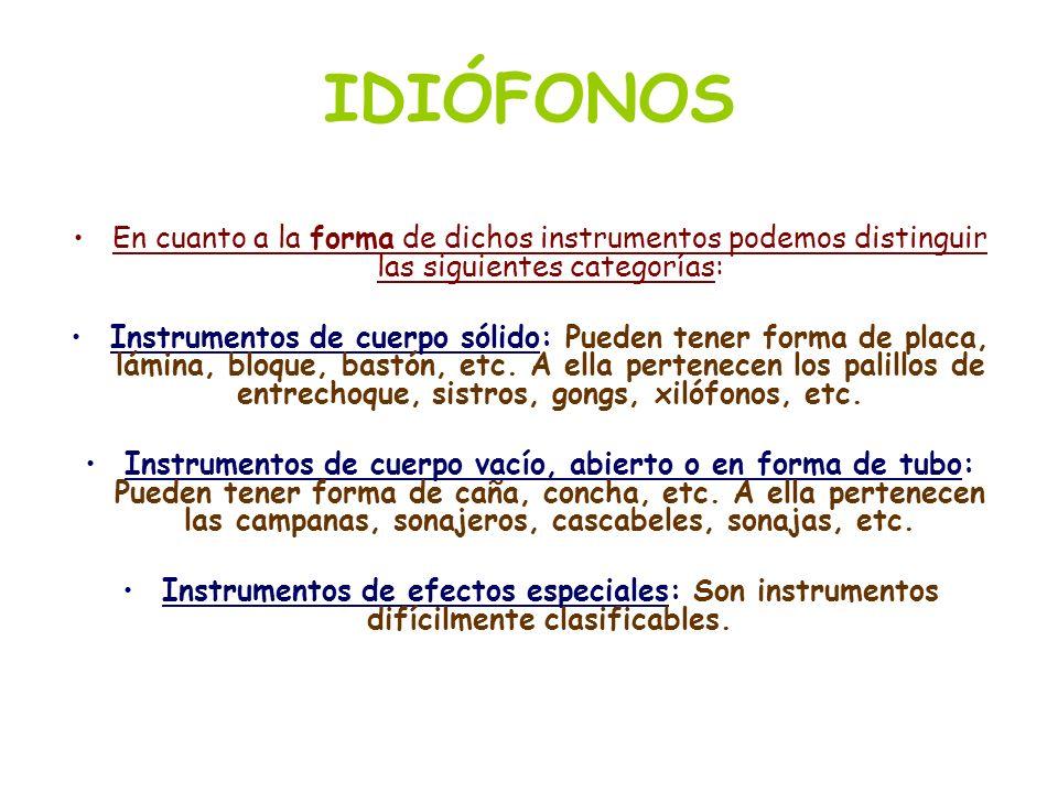 IDIÓFONOS En cuanto a la forma de dichos instrumentos podemos distinguir las siguientes categorías: