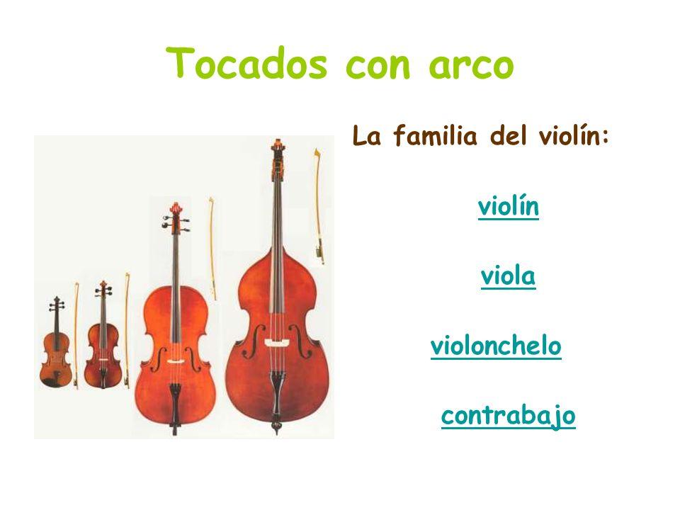 Tocados con arco La familia del violín: violín viola violonchelo