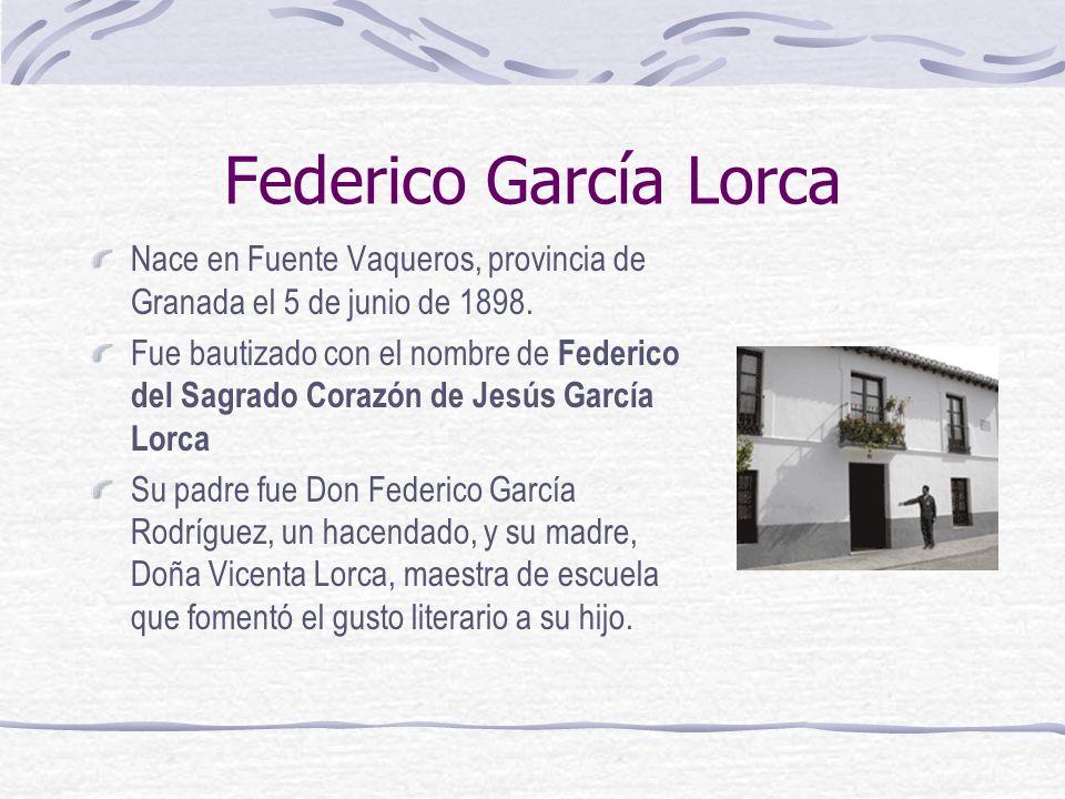 Federico García Lorca Nace en Fuente Vaqueros, provincia de Granada el 5 de junio de 1898.