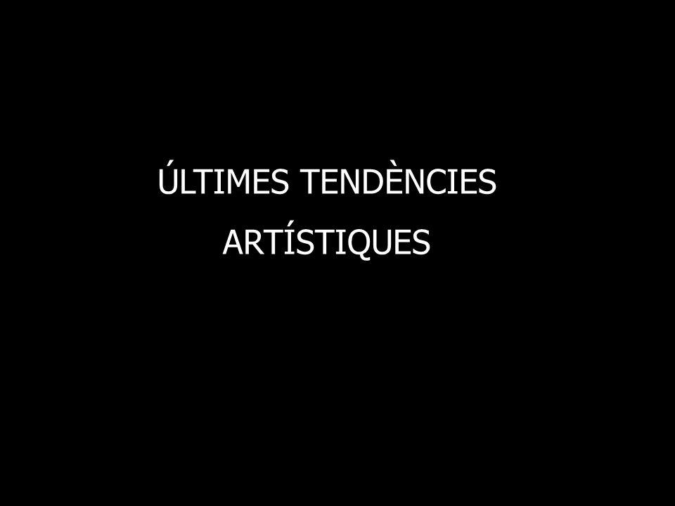 ÚLTIMES TENDÈNCIES ARTÍSTIQUES
