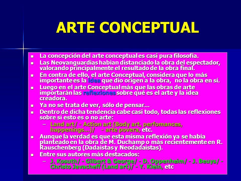ARTE CONCEPTUALLa concepción del arte conceptual es casi pura filosofía.