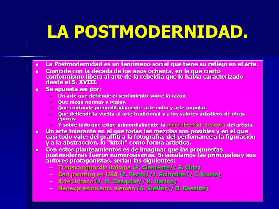 LA POSTMODERNIDAD. La Postmodernidad es un fenómeno social que tiene su reflejo en el arte.