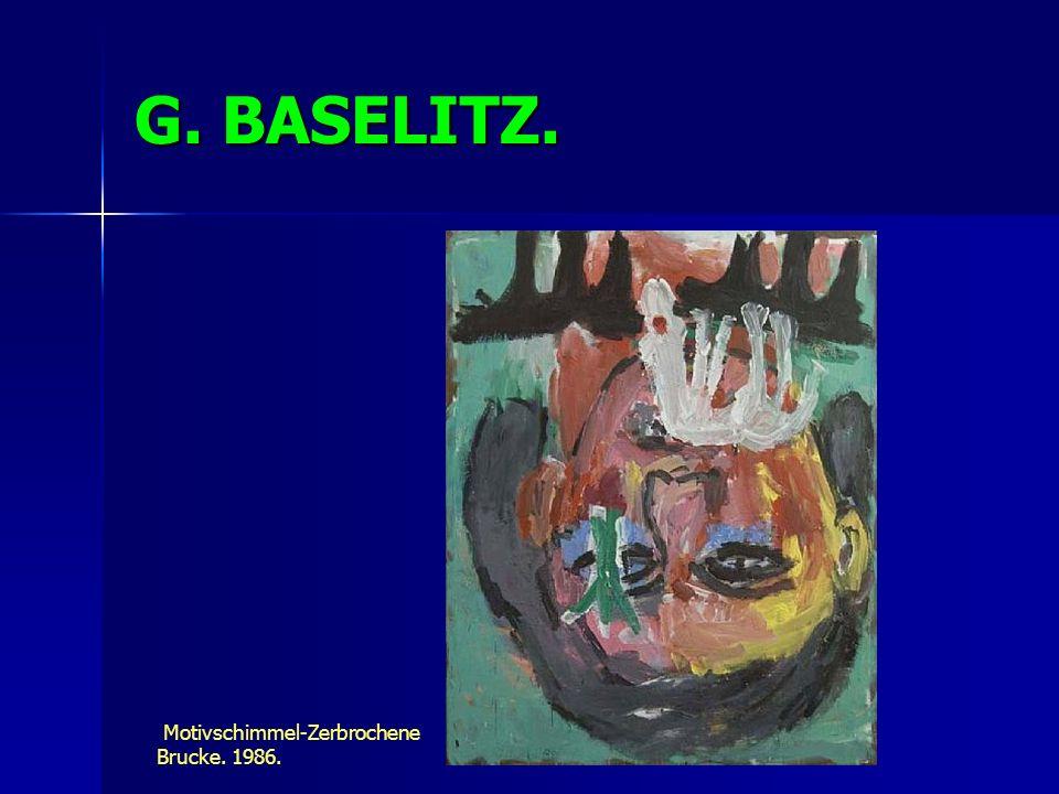 G. BASELITZ. Motivschimmel-Zerbrochene Brucke. 1986.