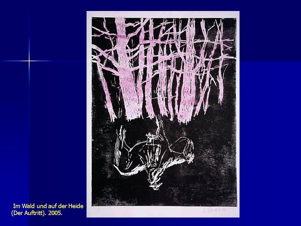 Im Wald und auf der Heide (Der Auftritt). 2005.
