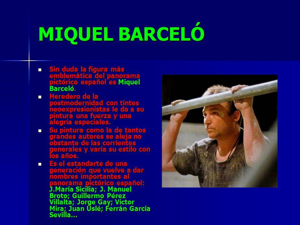 MIQUEL BARCELÓ Sin duda la figura más emblemática del panorama pictórico español es Miquel Barceló.