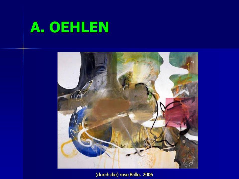A. OEHLEN (durch die) rose Brille. 2006