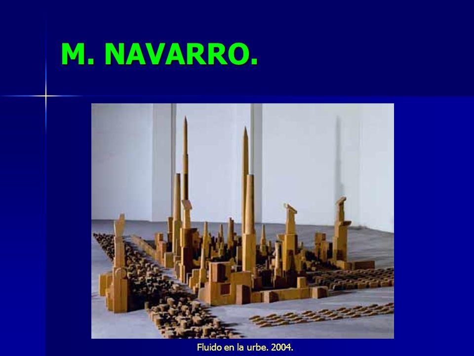 M. NAVARRO. Fluido en la urbe. 2004.