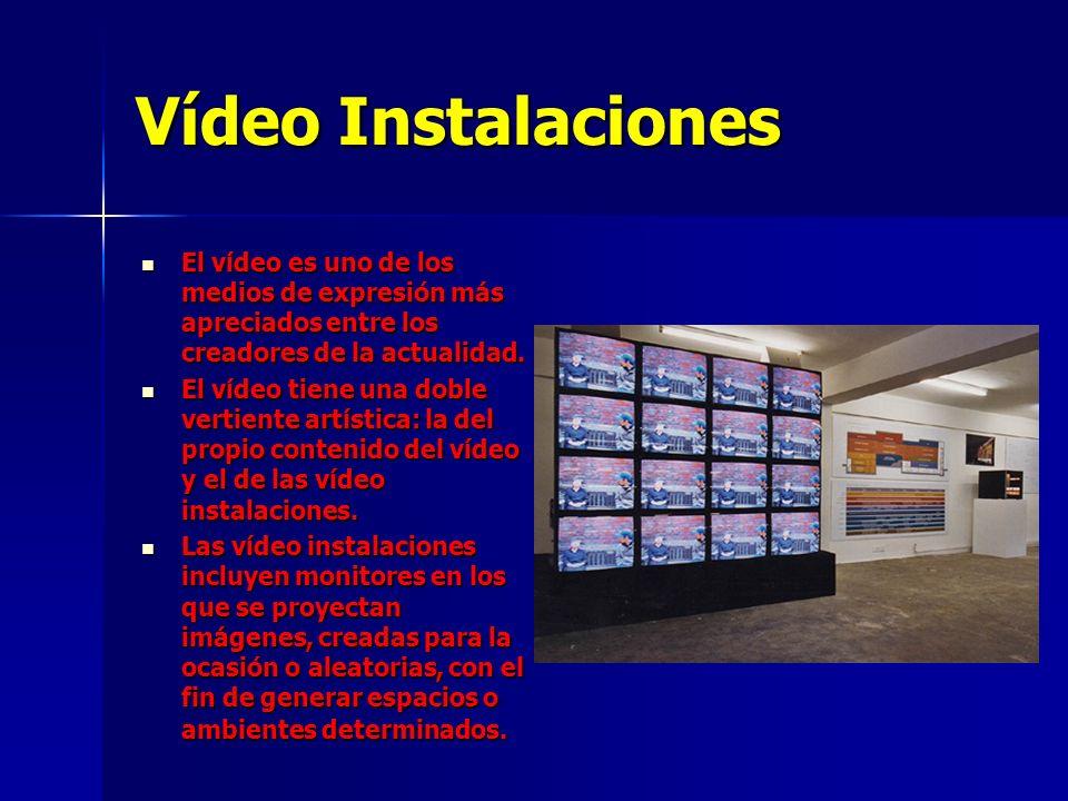 Vídeo Instalaciones El vídeo es uno de los medios de expresión más apreciados entre los creadores de la actualidad.