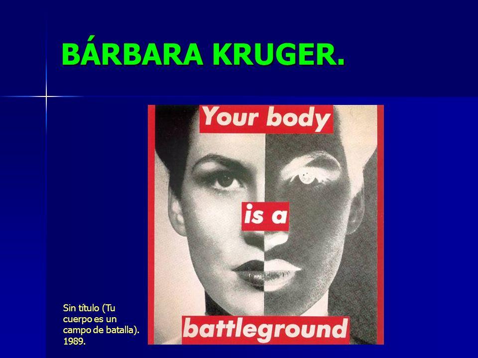 BÁRBARA KRUGER. Sin título (Tu cuerpo es un campo de batalla). 1989.