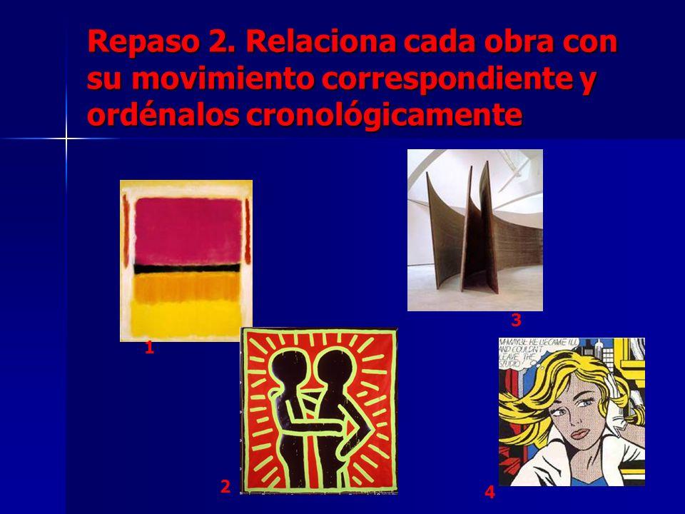 Repaso 2. Relaciona cada obra con su movimiento correspondiente y ordénalos cronológicamente