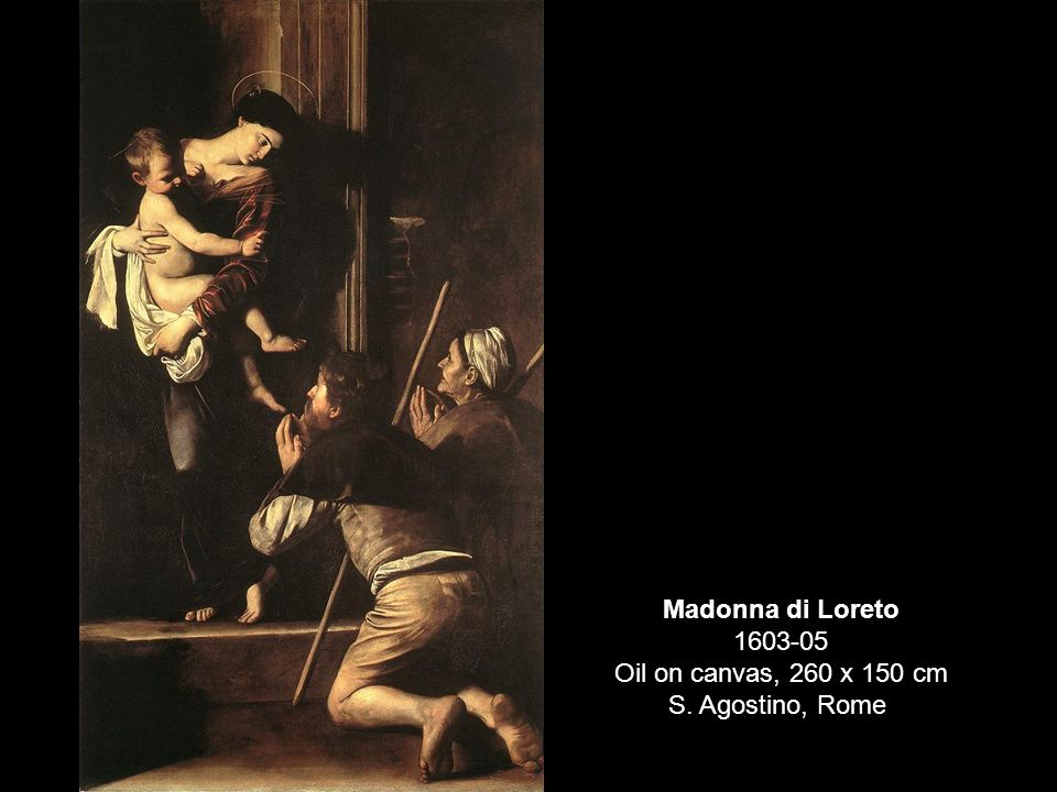 Madonna di Loreto 1603-05 Oil on canvas, 260 x 150 cm S. Agostino, Rome