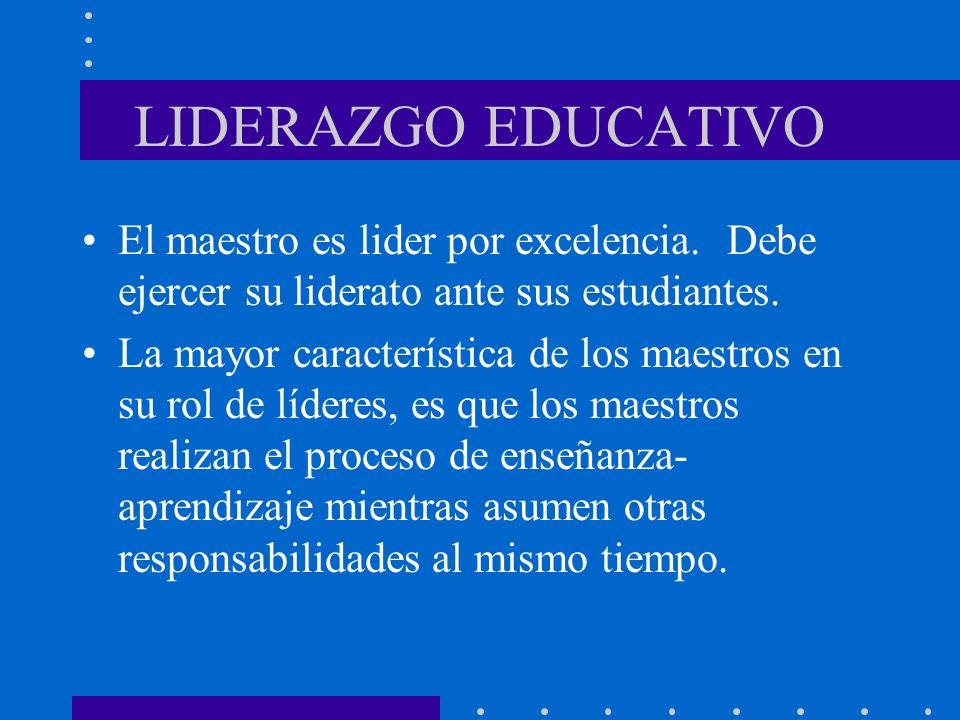 LIDERAZGO EDUCATIVOEl maestro es lider por excelencia. Debe ejercer su liderato ante sus estudiantes.