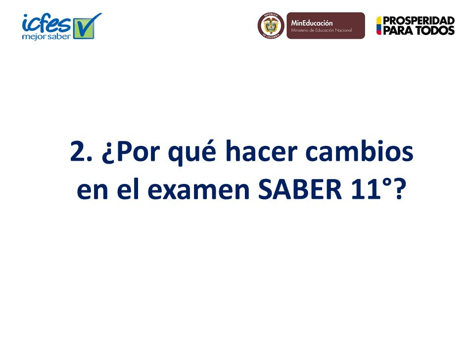 2. ¿Por qué hacer cambios en el examen SABER 11°