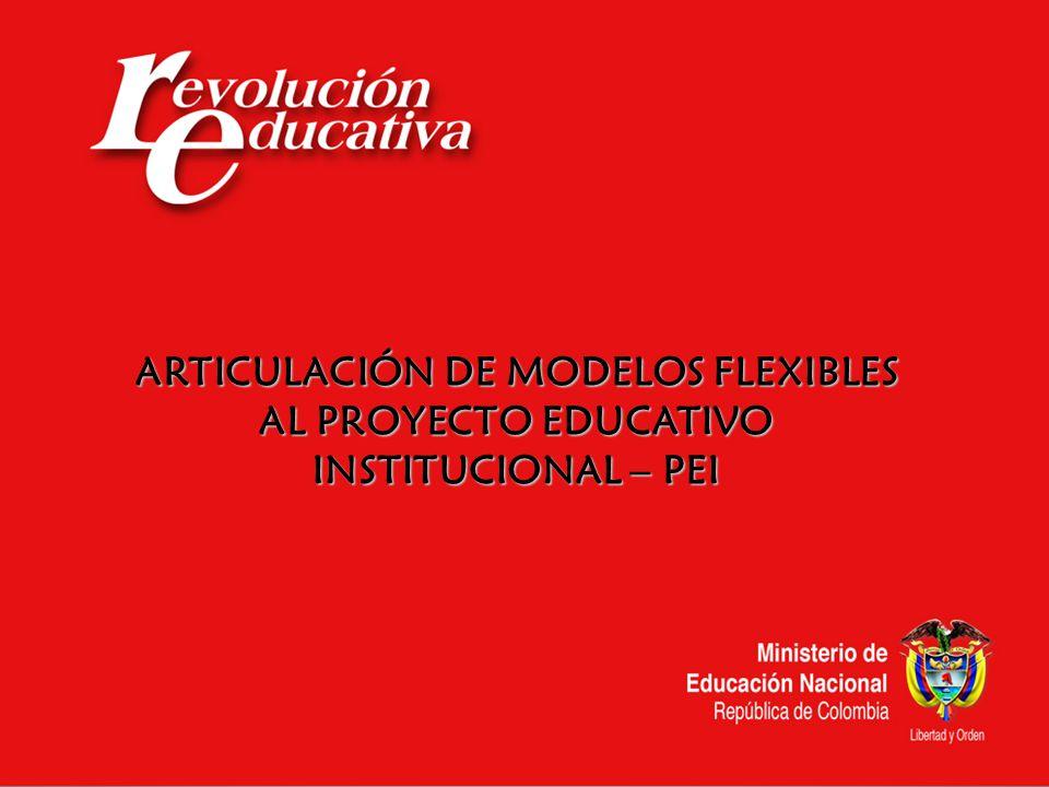 ARTICULACIÓN DE MODELOS FLEXIBLES AL PROYECTO EDUCATIVO INSTITUCIONAL – PEI
