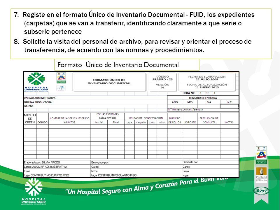 7. Registe en el formato Único de Inventario Documental - FUID, los expedientes (carpetas) que se van a transferir, identificando claramente a que serie o subserie pertenece