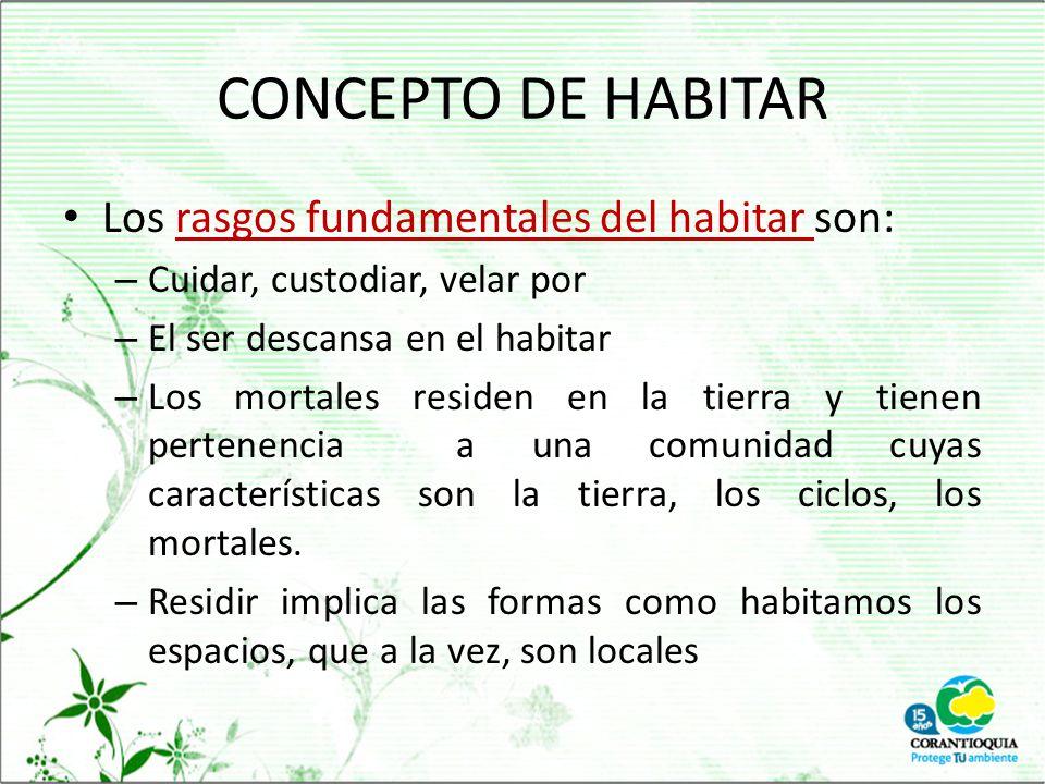 CONCEPTO DE HABITAR Los rasgos fundamentales del habitar son: