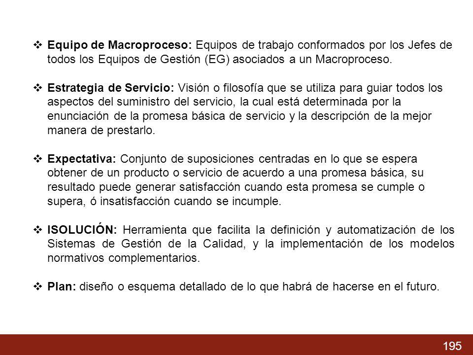 Equipo de Macroproceso: Equipos de trabajo conformados por los Jefes de todos los Equipos de Gestión (EG) asociados a un Macroproceso.