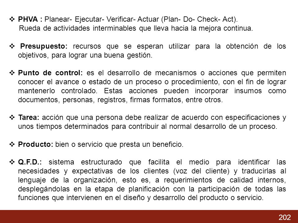 PHVA : Planear- Ejecutar- Verificar- Actuar (Plan- Do- Check- Act).