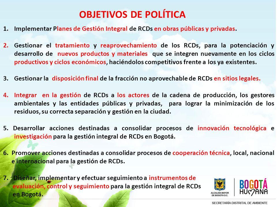 OBJETIVOS DE POLÍTICA Implementar Planes de Gestión Integral de RCDs en obras públicas y privadas.