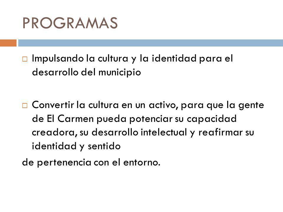 PROGRAMAS Impulsando la cultura y la identidad para el desarrollo del municipio.