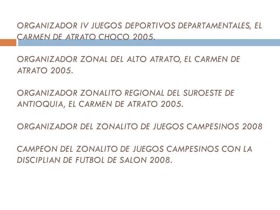 ORGANIZADOR IV JUEGOS DEPORTIVOS DEPARTAMENTALES, EL CARMEN DE ATRATO CHOCO 2005.