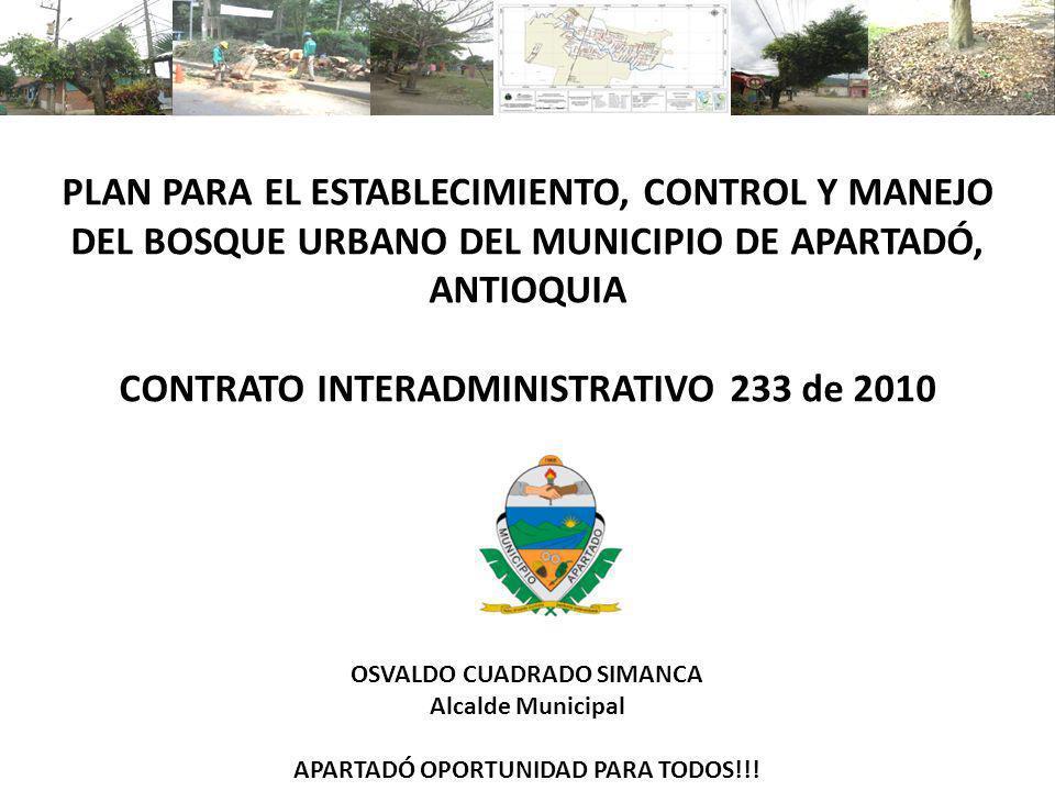 PLAN PARA EL ESTABLECIMIENTO, CONTROL Y MANEJO DEL BOSQUE URBANO DEL MUNICIPIO DE APARTADÓ, ANTIOQUIA CONTRATO INTERADMINISTRATIVO 233 de 2010 OSVALDO CUADRADO SIMANCA Alcalde Municipal APARTADÓ OPORTUNIDAD PARA TODOS!!!