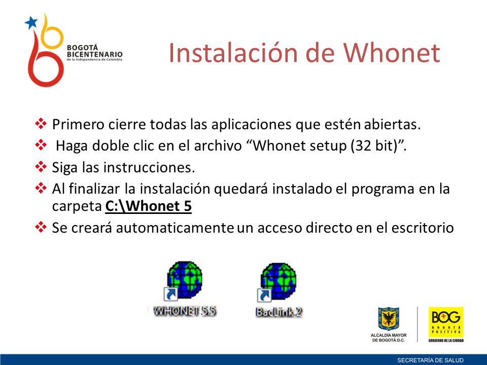Instalación de Whonet Primero cierre todas las aplicaciones que estén abiertas. Haga doble clic en el archivo Whonet setup (32 bit) .