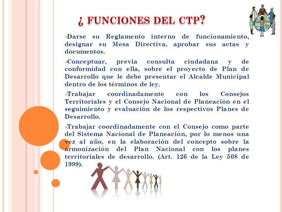 ¿ funciones del ctp Darse su Reglamento interno de funcionamiento, designar su Mesa Directiva, aprobar sus actas y documentos.