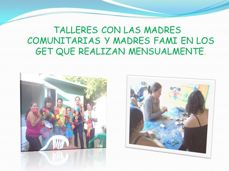 TALLERES CON LAS MADRES COMUNITARIAS Y MADRES FAMI EN LOS GET QUE REALIZAN MENSUALMENTE.