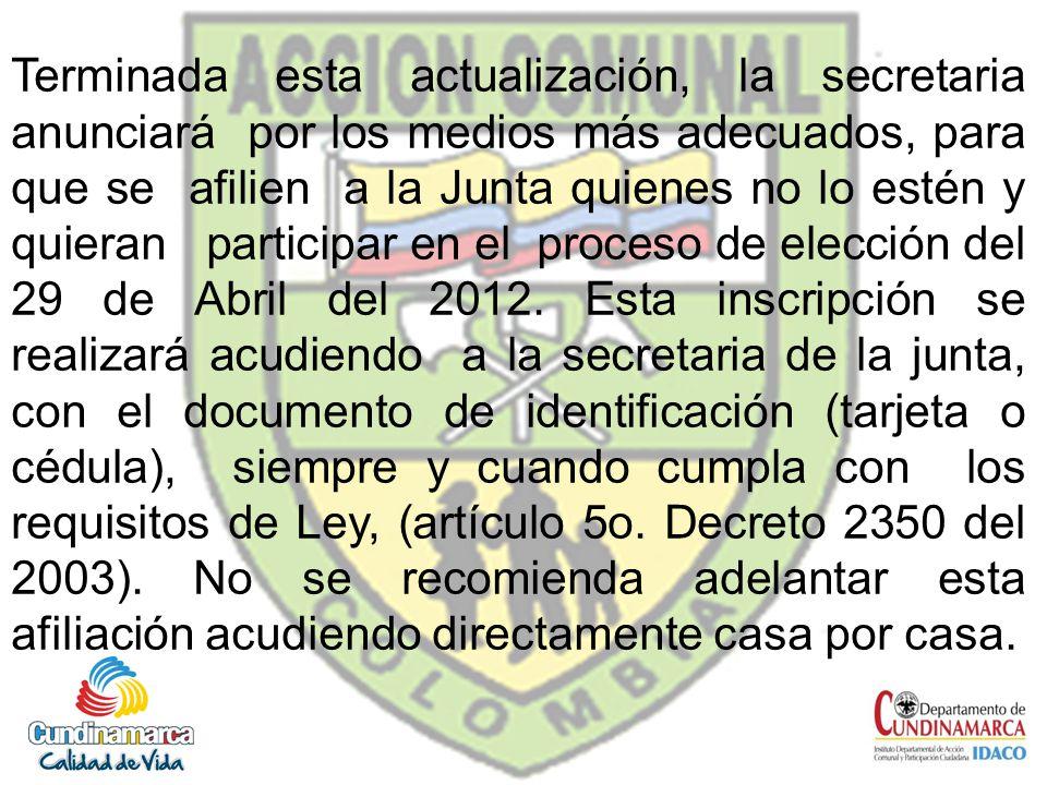 Terminada esta actualización, la secretaria anunciará por los medios más adecuados, para que se afilien a la Junta quienes no lo estén y quieran participar en el proceso de elección del 29 de Abril del 2012.
