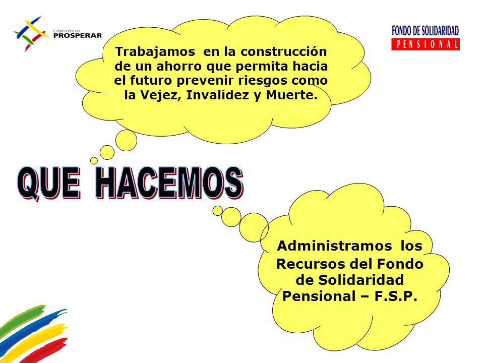 Administramos los Recursos del Fondo de Solidaridad Pensional – F.S.P.