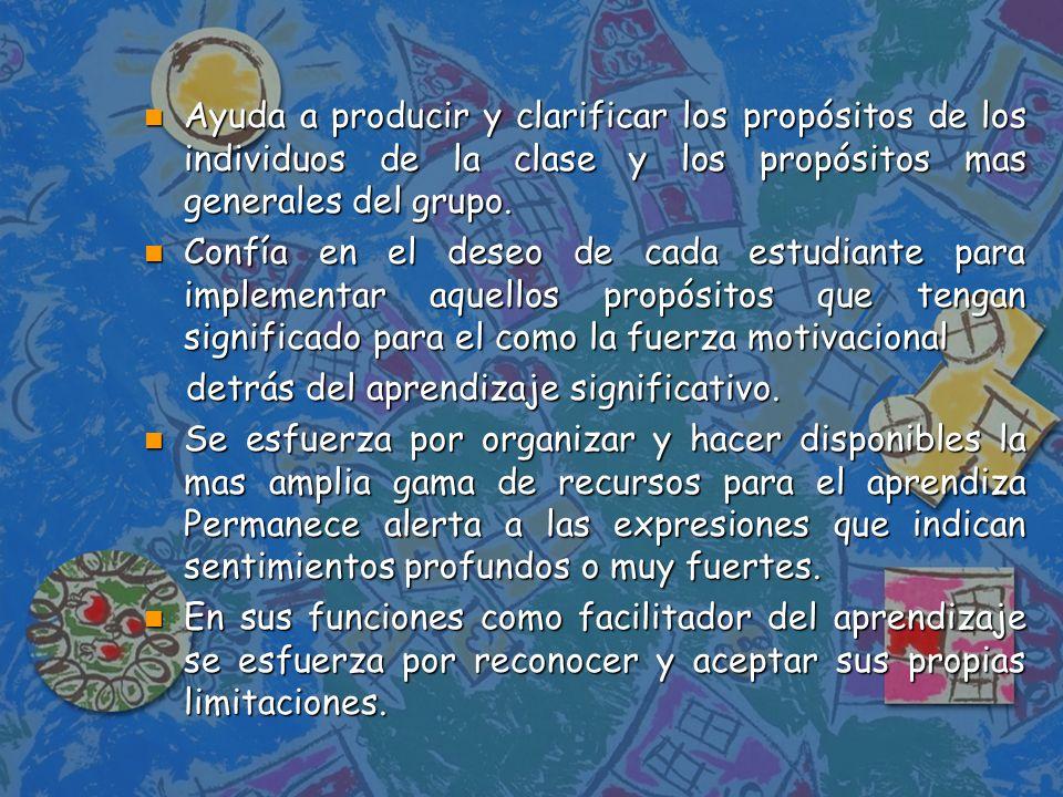 Ayuda a producir y clarificar los propósitos de los individuos de la clase y los propósitos mas generales del grupo.