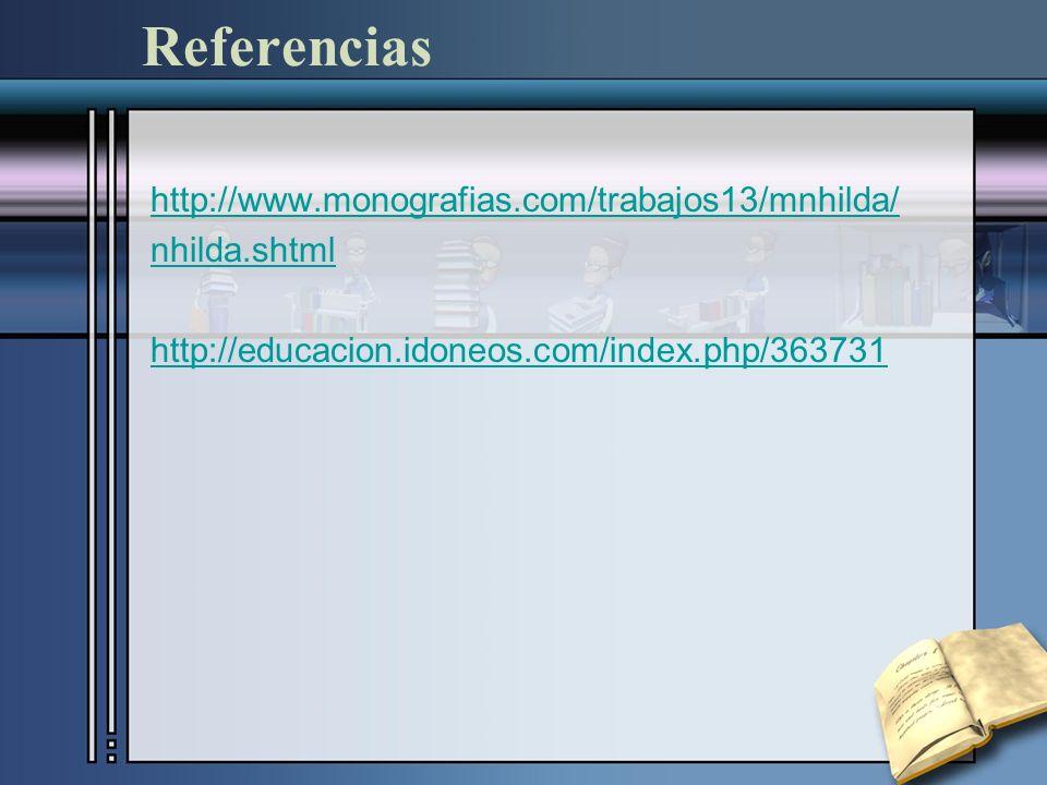 Referencias http://www.monografias.com/trabajos13/mnhilda/