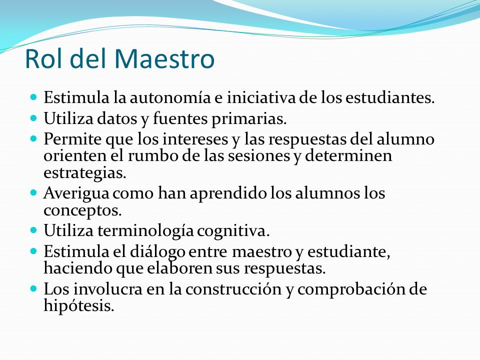 Rol del Maestro Estimula la autonomía e iniciativa de los estudiantes.