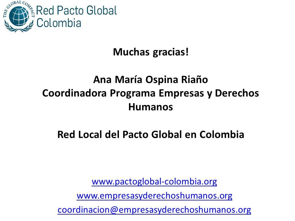 Muchas gracias! Ana María Ospina Riaño Coordinadora Programa Empresas y Derechos Humanos Red Local del Pacto Global en Colombia